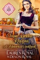 Chase Brides Recipes - A Historical Cookbook ebook by Lauren Royal, Devon Royal