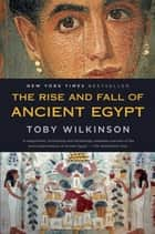 The Rise and Fall of Ancient Egypt ebook by Toby Wilkinson