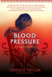 Blood Pressure - A Vampire Testament ebook by Terence Taylor