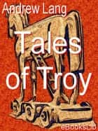 Tales of Troy ebook by Andrew Lang