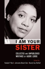 I Am Your Sister: Collected and Unpublished Writings of Audre Lorde ebook by Rudolph P. Byrd,Johnnetta Betsch Cole,Beverly Guy-Sheftall