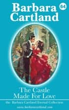 The Castle Made for Love ebook by Barbara Cartland