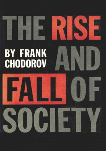 The Rise And Fall Of Society - An Essay On The Economic Forces That Underlie Social Institutions ebook by Frank Chodorov