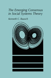 The Emerging Consensus in Social Systems Theory ebook by Kenneth C. Bausch