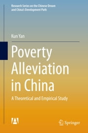 Poverty Alleviation in China - A Theoretical and Empirical Study ebook by Kun Yan