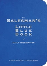 The Salesman's Little Blue Book of Daily Inspiration ebook by Christopher A. Cunningham