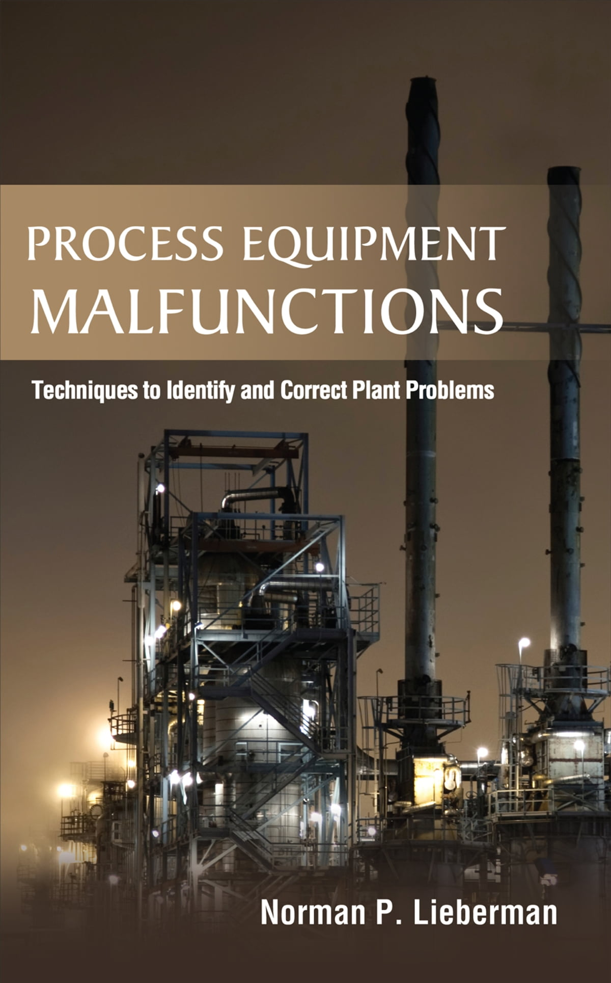 Process Equipment Malfunctions: Techniques to Identify and Correct Plant  Problems eBook by Norman P. Lieberman - 9780071770217 | Rakuten Kobo
