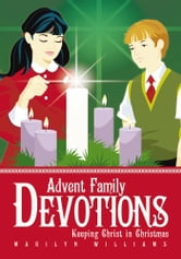 Advent Family Devotions - Keeping Christ in Christmas ebook by Marilyn Williams