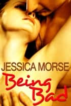 Being Bad (Erotic Romance Short Story) ebook by Jessica Morse