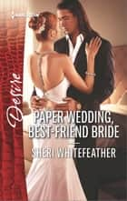 Paper Wedding, Best-Friend Bride - A Friends-To-Lovers Romance ebook by Sheri WhiteFeather