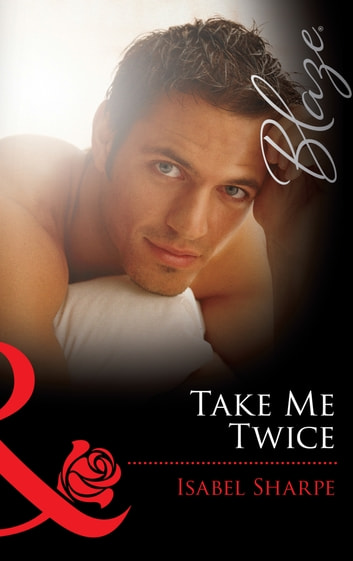 Take Me Twice (Mills & Boon Blaze) ebook by Isabel Sharpe
