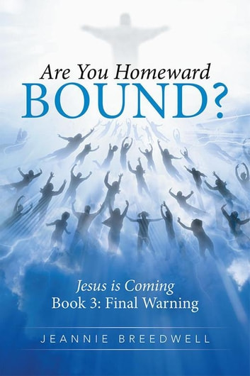 Are You Homeward Bound? - Jesus Is Coming ebook by Jeannie Breedwell