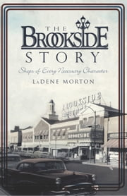 The Brookside Story - Shops of Every Necessary Character ebook by LaDene Morton