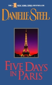 Five Days in Paris - A Novel ebook by Danielle Steel