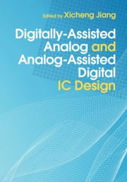 Digitally-Assisted Analog and Analog-Assisted Digital IC Design ebook by Xicheng Jiang