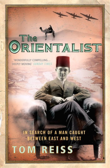 The Orientalist - In Search of a Man caught between East and West ebook by Tom Reiss