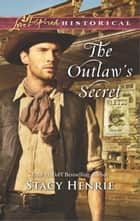 The Outlaw's Secret ebook by Stacy Henrie