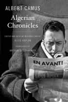 Algerian Chronicles eBook by Albert Camus