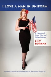 I Love a Man in Uniform - A Memoir of Love, War, and Other Battles ebook by Lily Burana