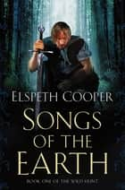 Songs of the Earth - Book One of The Wild Hunt ebook by Elspeth Cooper