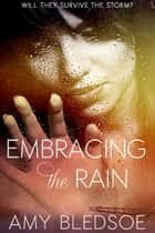 Embracing the Rain ebook by Amy Bledsoe