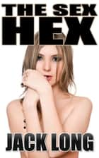 The Sex Hex ebook by Jack Long