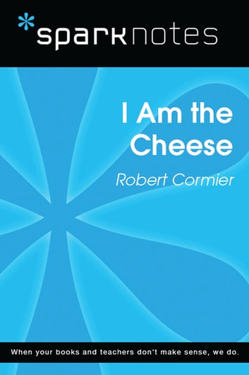I Am the Cheese (SparkNotes Literature Guide) ebook by SparkNotes