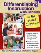 Differentiating Instruction with Centers in the Gifted Classroom ebook by Julia Roberts, Ed.D.,Julia Roberts Boggess