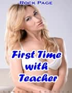 First Time With Teacher: Lesbian Erotica ebook by Rock Page