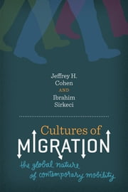 Cultures of Migration - The Global Nature of Contemporary Mobility ebook by Jeffrey H. Cohen,Ibrahim Sirkeci