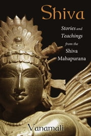 Shiva - Stories and Teachings from the Shiva Mahapurana ebook by Vanamali