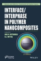 Interface / Interphase in Polymer Nanocomposites ebook by Anil N. Netravali,K. L. Mittal
