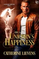 For a Unicorn's Happiness ebook by Catherine Lievens