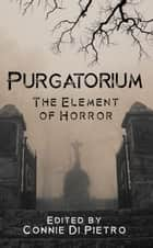 Purgatorium - The Element of Horror ebook by Connie Di Pietro, Kevin T. Craig, Yvonne Hess,...