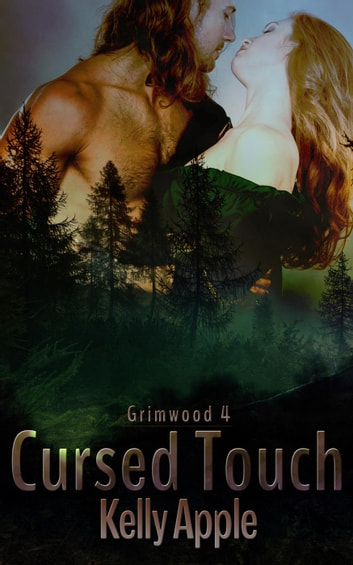 Cursed Touch - Grimwood, #4 ebook by Kelly Apple