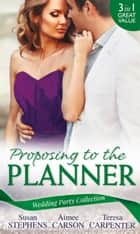 Wedding Party Collection: Proposing To The Planner: The Argentinian's Solace (The Acostas!, Book 3) / Don't Tell the Wedding Planner / The Best Man & The Wedding Planner ebook by Susan Stephens, Aimee Carson, Teresa Carpenter