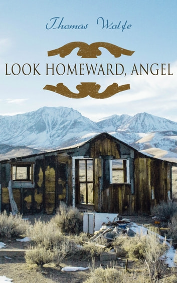 Look Homeward, Angel - Autobiographical Novel eBook by Thomas Wolfe