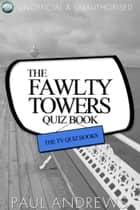 The Fawlty Towers Quiz Book - The TV Quiz Books ebook by Paul Andrews