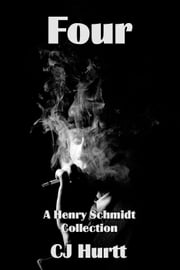 Four: A Henry Schmidt Collection ebook by CJ Hurtt