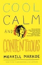 Cool, Calm & Contentious: Essays ebook by Merrill Markoe