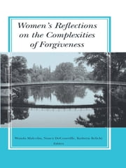 Women's Reflections on the Complexities of Forgiveness ebook by Wanda Malcolm,Nancy DeCourville,Kathryn Belicki