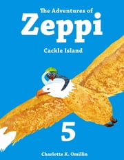 The Adventures of Zeppi - #5 Cackle Island ebook by C.K. Omillin