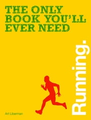 The Only Book You'll Ever Need - Running ebook by Art Liberman