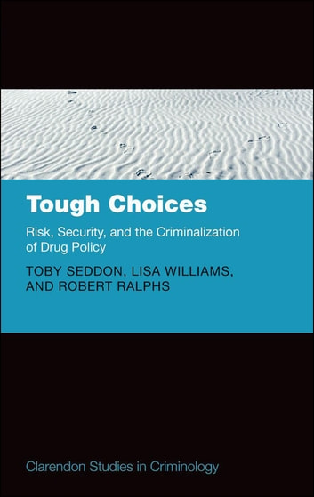 Tough Choices - Risk, Security and the Criminalization of Drug Policy ebook by Toby Seddon,Lisa Williams,Robert Ralphs