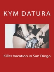Killer Vacation in San Diego ebook by Kym Datura