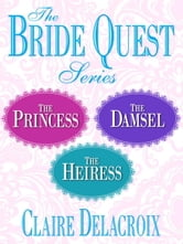 The Bride Quest Series 3-Book Bundle - The Princess, The Damsel, The Heiress ebook by Claire Delacroix