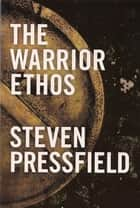The Warrior Ethos 電子書 by Steven Pressfield