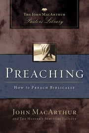 Preaching - How to Preach Biblically ebook by John F. MacArthur,Master's Seminary Faculty