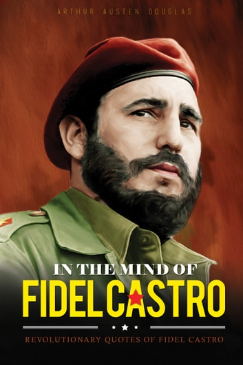In the Mind of Fidel Castro 電子書 by Arthur Austen Douglas