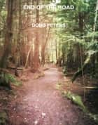 End Of The Road ebook by Doug Peters